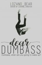 Dear Dumbass #Wattys2017 by lozano_bear