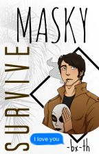 Survive! Masky. [Segunda parte de Different] by -bx-th
