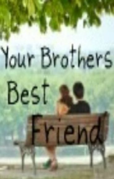 Your Brothers Best Friend x (Harry Styles FanFic) x [ON HOLD] by MegaOneDirectionFan