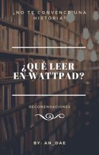 ¿Qué leer en Wattpad? by Cris_Espa