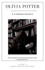 《Olívia Potter e a Câmara Secreta》 by garota_anonima2