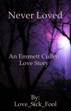 Never Loved **Emmett Cullen Love Story** by Love_Sick_Fool