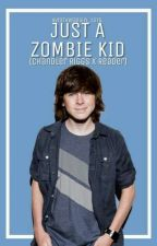 Just a Zombie Kid (Chandler Riggs x Reader) by KyraTheFanGirl_1375