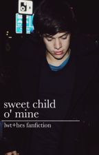 Sweet Child O' Mine • lwt+hes by curlypetit