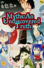 Myths:An Undiscovered Truth by Juvia4LIFE