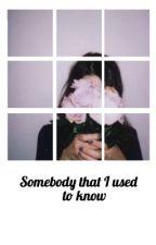 Somebody I used to know|jmb [SLOW UPDATES] by multi_dxddyz