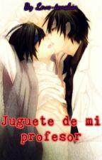 Juguete de mi profesor (YAOI R-18) by Love-tenshin