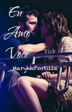 Eu Amo Você by MaryhhPortilla