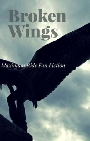 Broken Wings (A Maximum Ride Fan Fiction) by cay890