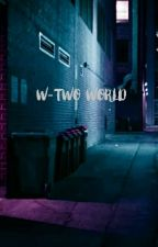 W-TWO WORLD by candyliceu