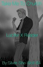 Take Me To Church: Lucifer X Reader by Silver-She-Wolf-64