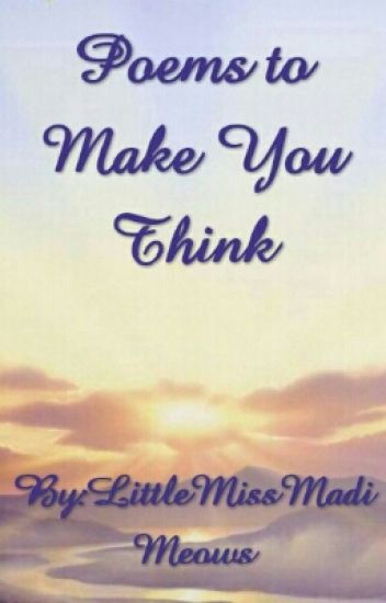 Poems To Make You Think Missmadimeows Wattpad