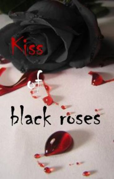 KISS OF BLACK ROSES