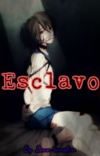 Esclavo R18 YAOI by Love-tenshin