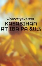 KASABIHAN AT IBA PA <3 by Whoeveryouare28