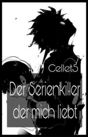 Der Serienkiller der mich liebt *alte* by Cellet5