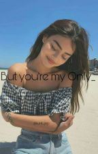 But you're My Only_❤️ by kunti_grg
