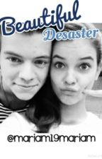 Beautiful Desaster [ Harry y Tu] by MariamDirectioneer