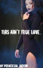 This Ain't True Love.. by Prxncess_Ro