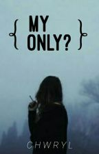 My Only? by chwryl