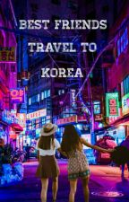 Best friends Travel To Korea(Got7,BTS,EXO) by kim_klaudyteee