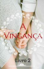 A VINGANÇA by AnnaBBraga