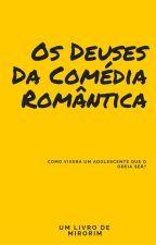 Os Deuses Da Comédia Romântica by imirorimi