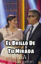 El Brillo De Tu Mirada [S&A] by silviabrilfan