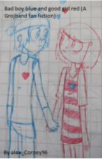 Bad boy Blue and Good girl Red (A Grojband fan fiction) by alex_Corney96