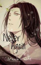 Never Again (Neji Hyuga Love Story) by Itachis-Wife