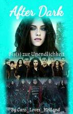 After Dark - Bis(s) zur Unendlichkeit #Wattys2017 by Caro_Loves_Holland