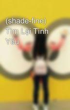 (shade-fine) Tìm Lại Tình Yêu by munmun171