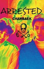 ARRESTED ||CHANBAEK by chanbaeksmom