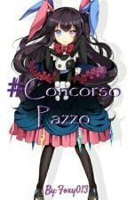 #ConcorsoPazzo by Foxy013
