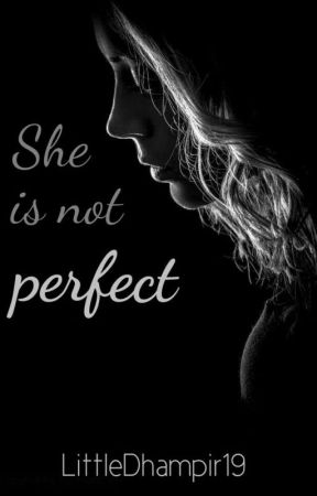 She is not perfect by LittleDhampir19