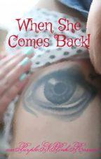 When She Comes Back! by xxPurpleNPinkRosexx