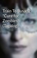 "Train To Busan2 ""Cure for Zombies"" (Tagalog) by dutch123_stories"