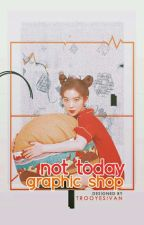 not today ; graphic shop [CLOSED] by trooyesivan