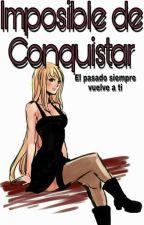 Imposible De Conquistar by lucyxnatsufairytail