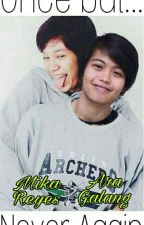 Once but Never Again (ara galang-mika reyes fanfic) by idobelieveinkara