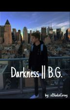 Darkness || B.G. (In sospeso) by ButTheCookies