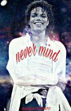 Never Mind by Asiajackson10