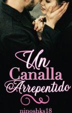 Un canalla arrepentido [1] by Ninoshka18