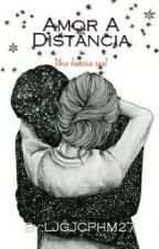 Amor A Distancia: Una historia real. by LJGJCPHM27
