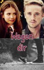 Wegen dir (Draco Malfoy FF) by MalfoyBride
