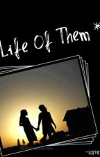Life Of Them by iammejlyn