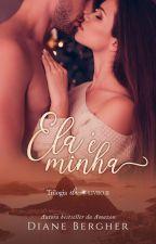 Ela é minha - Série Epifanias de Amor - Livro 2 by Diane_Bergher