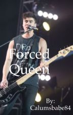 Forced Queen by Calumsbabe84