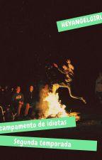 Campamento de idiotas. #CDV2 by HeyAngelGirl