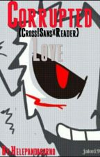 Corrupted love {Cross!Sans×Reader} by Helepandacorno